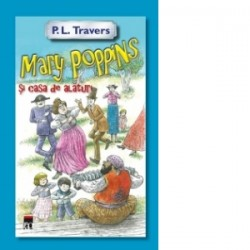 Mary Poppins si casa de alaturi - P. L. Travers