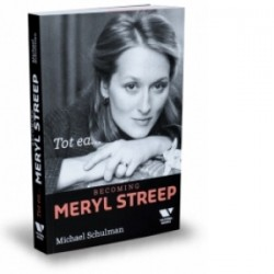Tot ea... Becoming Meryl Streep - Michael Schulman