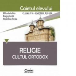 Religie. Cultul Ortodox - Caietul elevului clasa a IV-a, semestrul al II-lea - Mihaela Achim, Dragos Ionita, Florentina Nicula
