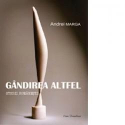 Gandirea altfel. Studii romanesti - Andrei Marga