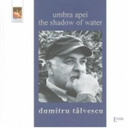 Umbra apei - The shadow of water - Dumitru Talvescu
