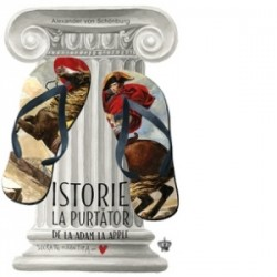Istorie la purtator. De la Adam la Apple - Alexander von Schonburg