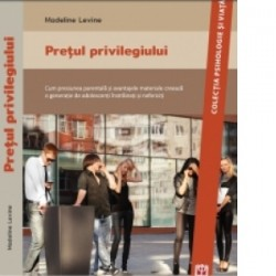 Pretul privilegiului. Cum presiunea parentala si avantajele materiale creeaza o generatie de adolescenti instrainati si neferic