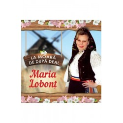 CD Maria Lobont - La moara de dupa deal