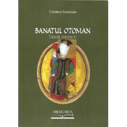 Banatul Otoman. Studii Istorice - Cristina Fenesan
