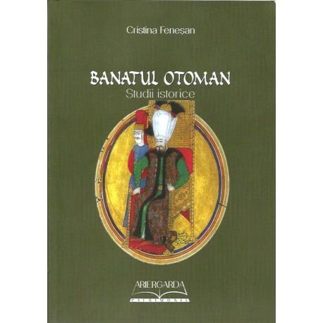 Banatul otoman. Studii istorice - Cristina Feneşan