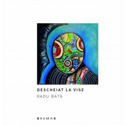 Descheiat la vise -Radu Bata