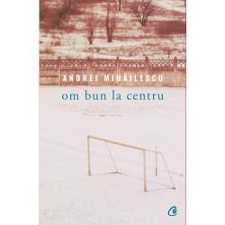 Om bun la centru - Andrei Mihailescu