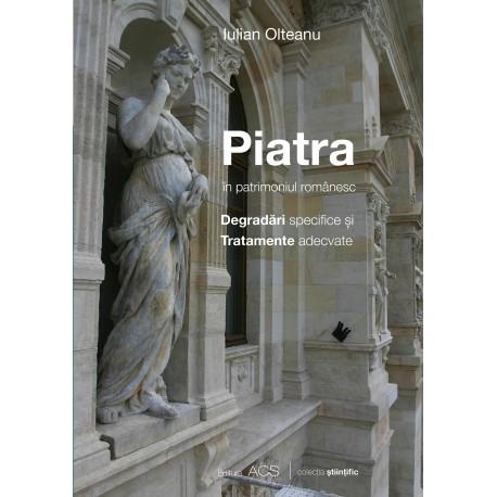 Piatra in patrimoniul românesc. Degradări specifice și tratamente adecvate - Iulian Olteanu