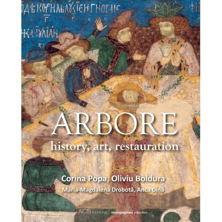 Arbore: history, art, restauration - Corina Popa, Oliviu Boldura Maria-Magdalena Drobotă, Anca Dină