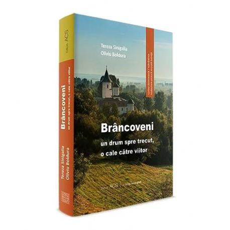 Brâncoveni: un drum spre trecut, o cale către viitor (lb. Romana) - Tereza Sinigalia, Oliviu Boldura
