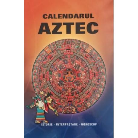 Calendarul Aztec - Istorie. Interpretare. Horoscop