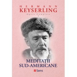 Meditatii Sud-Americane (Opere complete vol. 4) - Hermann Keyserling