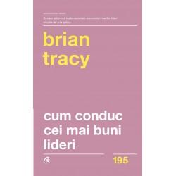 Cum conduc cei mai buni lideri - Brian Tracy
