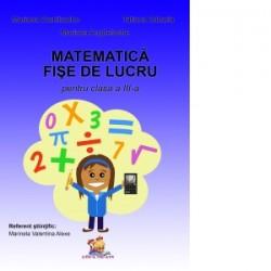Matematica. Fise de lucru pentru clasa a III-a - Mariana Dumitrache, Tatiana Zaharia, Mariana Anghelache