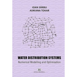Water Distribution Systems. Numerical Modelling and Optimisation. - Ioan Sârbu, Adriana Tokar