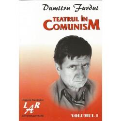 Teatrul in comunism (vol. 1 si 2) - Dumitru Furdui
