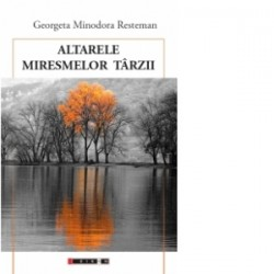 Altarele miresmelor tarzii - Georgeta Minodora Resteman