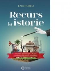 Recurs la istorie. Un sfert de veac pe caluseii iarmarocului politic romanesc - Liviu Turcu