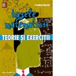 Bazele matematicii. Teorie si exercitii (editie 2016) - Cristinel Mortici