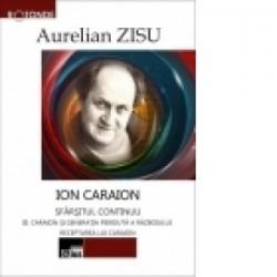 Ion Caraion. Sfarsitul continuu. Vol. III Receptarea critica - Aurelian Zisu