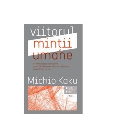 Viitorul mintii umane - Michio Kaku