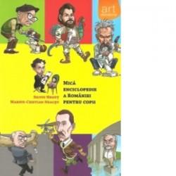 Mica Enciclopedie a Romaniei pentru copii - Silviu Negut, Marius Cristian Neacsu